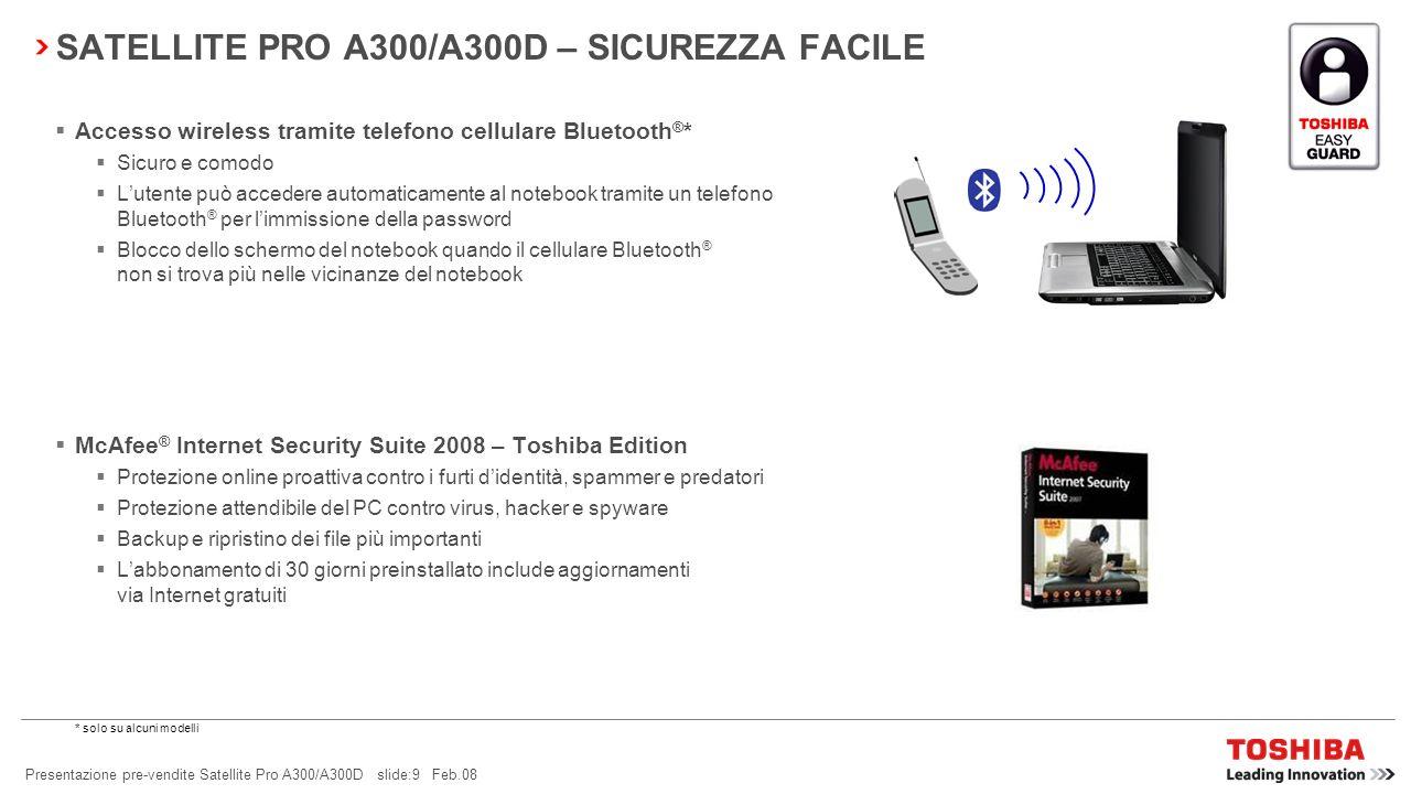 Presentazione pre-vendite Satellite Pro A300/A300D slide:8 Feb.08 Il Satellite Pro A300/A300D è ricco di tutta una serie di caratteristiche di Toshiba