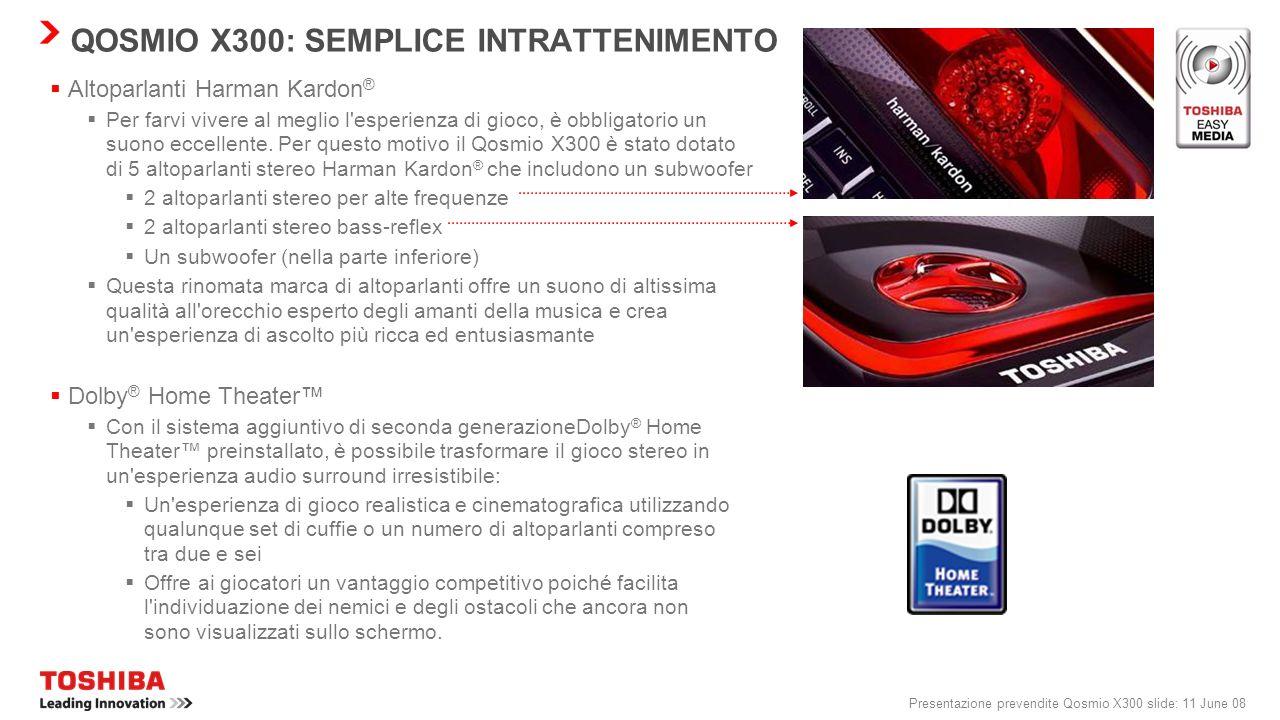 Presentazione prevendite Qosmio X300 slide: 10 June 08 Qosmio X300 dispone di una gamma completa di caratteristiche Toshiba EasyMedia che fanno una gr