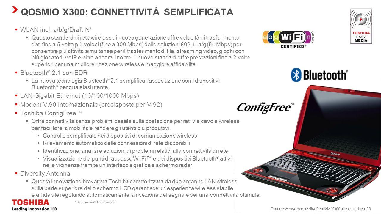 Presentazione prevendite Qosmio X300 slide: 13 June 08 QOSMIO X300: SEMPLICE INTRATTENIMENTO Porta HDMI-CEC (REGZA-Link) Lo standard digitale per il c