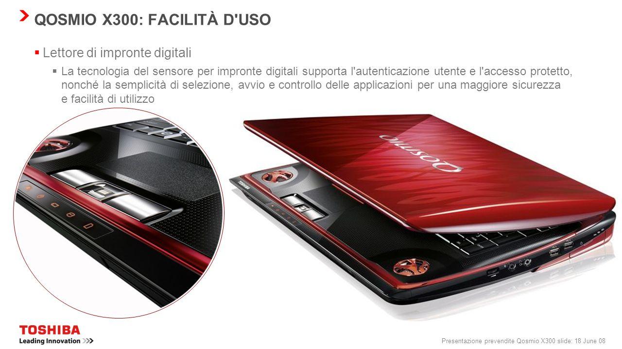 Presentazione prevendite Qosmio X300 slide: 17 June 08 QOSMIO X300: FACILITÀ D'USO Smart Display Support Per una maggiore produttività lavorativa e pe