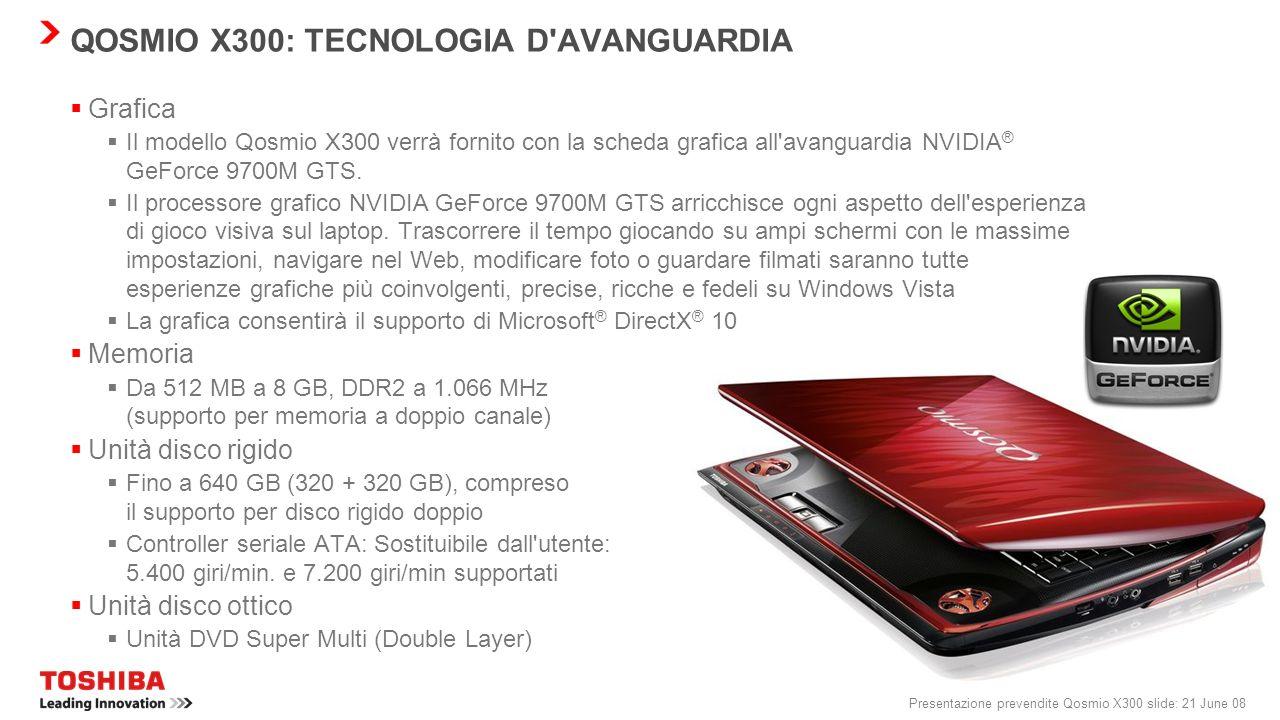 Presentazione prevendite Qosmio X300 slide: 20 June 08 QOSMIO X300: TECNOLOGIA D'AVANGUARDIA Processore Il modello X300 è fornito con la tecnologia pi