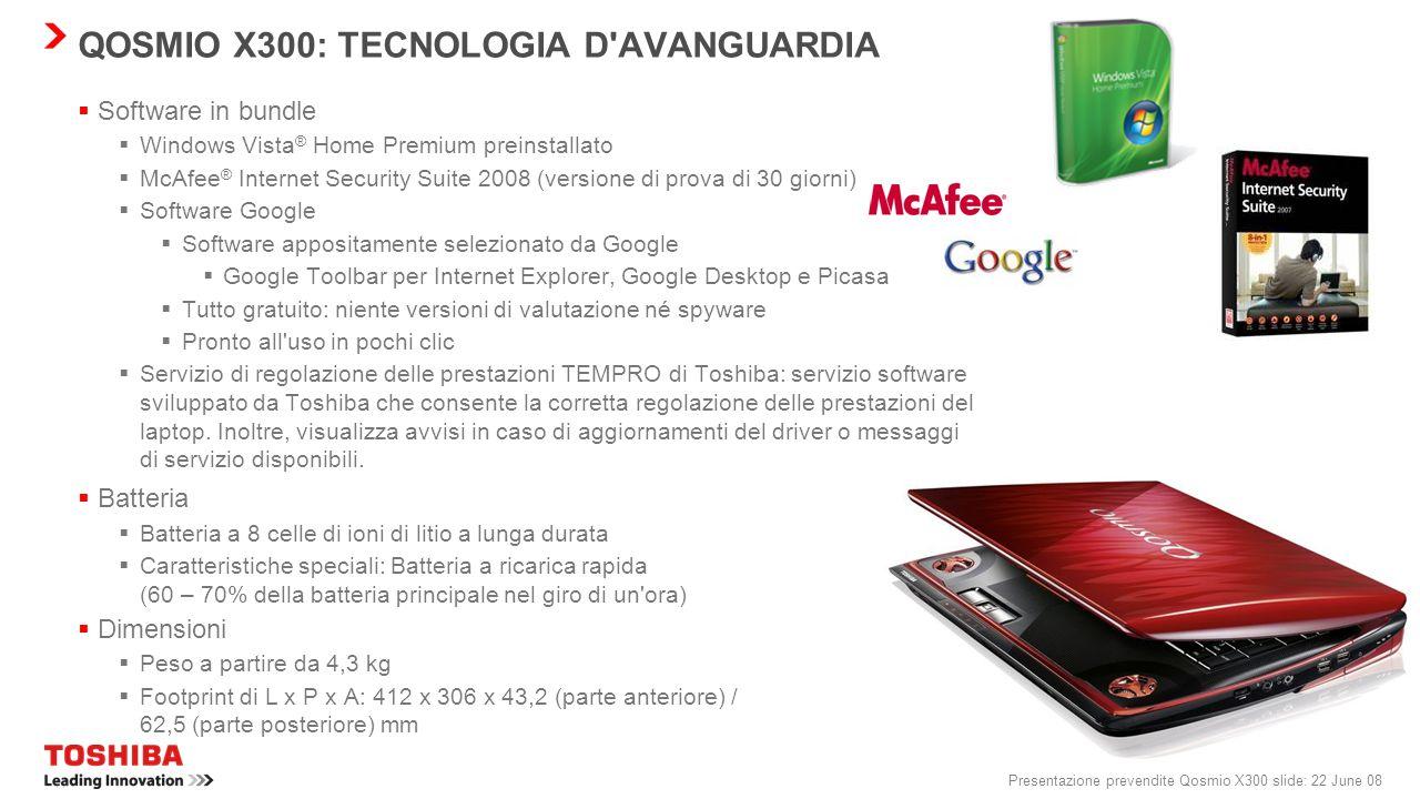 Presentazione prevendite Qosmio X300 slide: 21 June 08 QOSMIO X300: TECNOLOGIA D'AVANGUARDIA Grafica Il modello Qosmio X300 verrà fornito con la sched