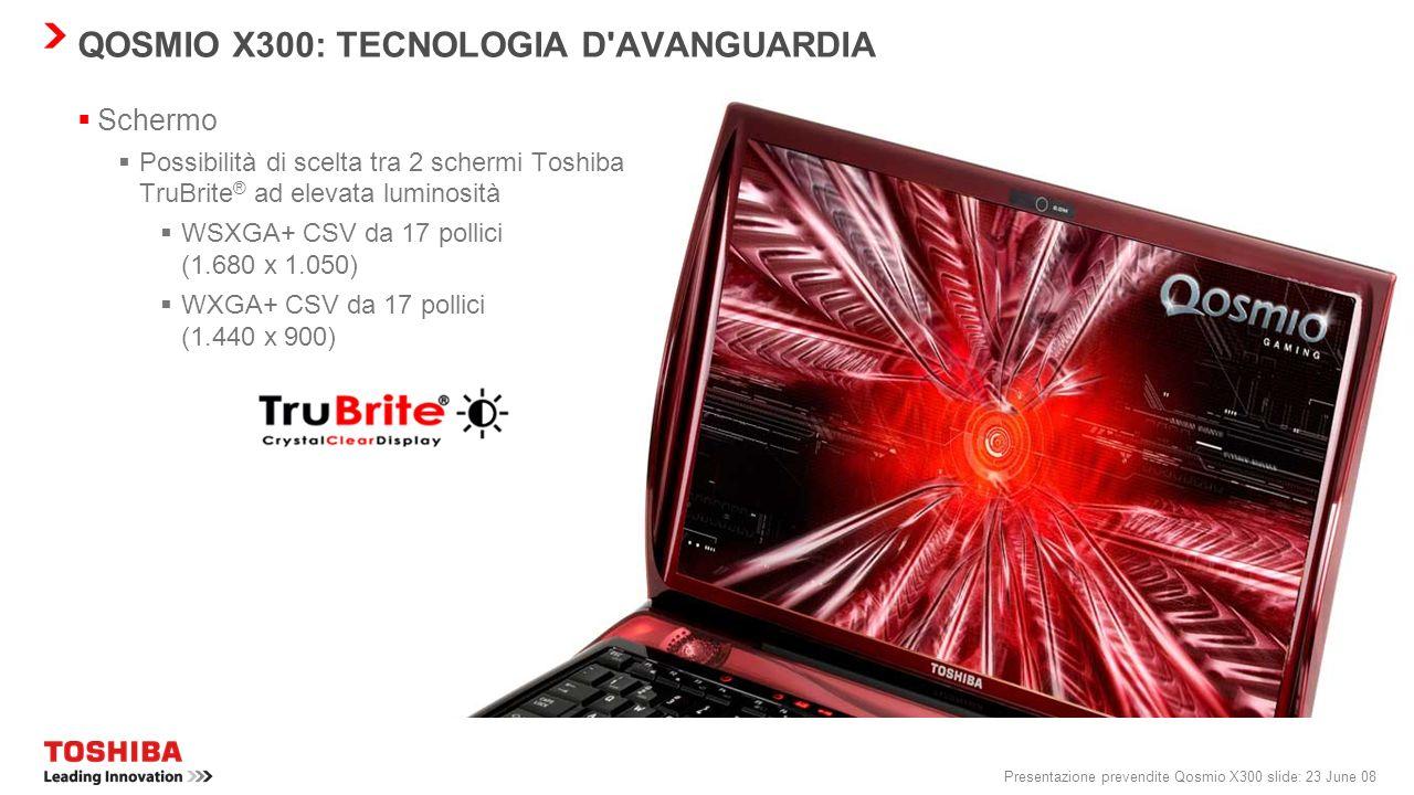 Presentazione prevendite Qosmio X300 slide: 22 June 08 QOSMIO X300: TECNOLOGIA D'AVANGUARDIA Software in bundle Windows Vista ® Home Premium preinstal