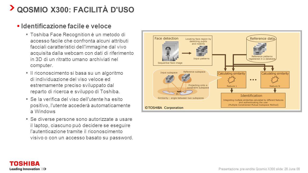 Presentazione prevendite Qosmio X300 slide: 27 June 08 TOSHIBA FACE RECOGNITION La tecnologia Toshiba Face Recognition sostituisce l'uso della passwor