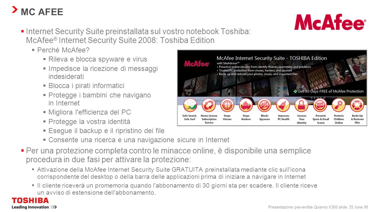 Presentazione prevendite Qosmio X300 slide: 34 June 08 SOFTWARE GOOGLE La preinstallazione di Google su tutti i notebook Toshiba EMEA (tutti i sistemi