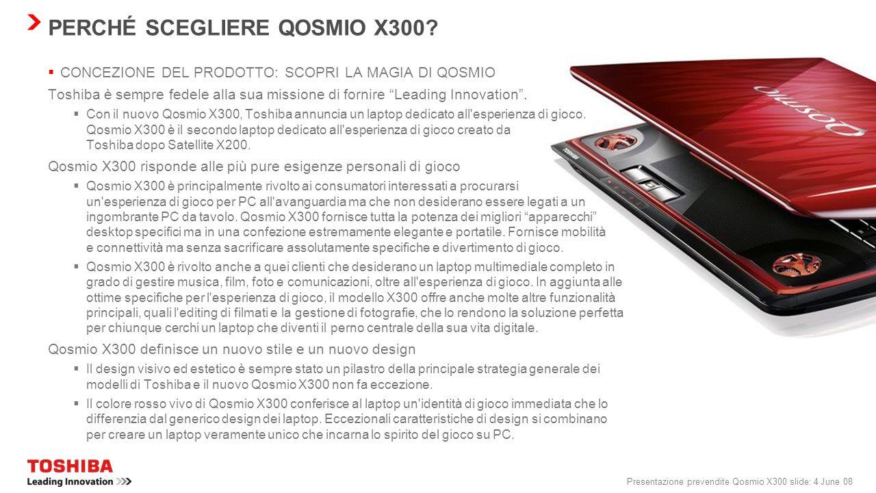 Presentazione prevendite Qosmio X300 slide: 4 June 08 PERCHÉ SCEGLIERE QOSMIO X300.