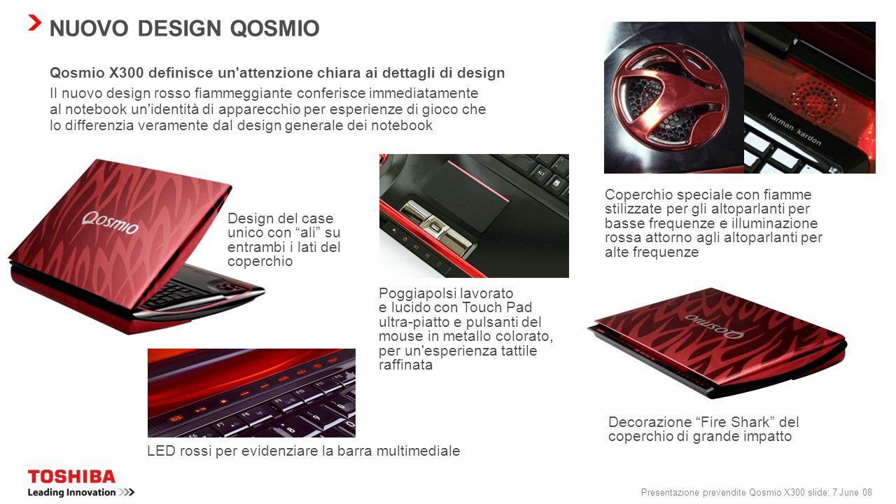 Presentazione prevendite Qosmio X300 slide: 6 June 08 2004 Luglio 04 / *Ottobre 04 2005 Giugno 05 2006 Aprile 06 2007 Giugno 07 2008 Agosto 08 E10F20F