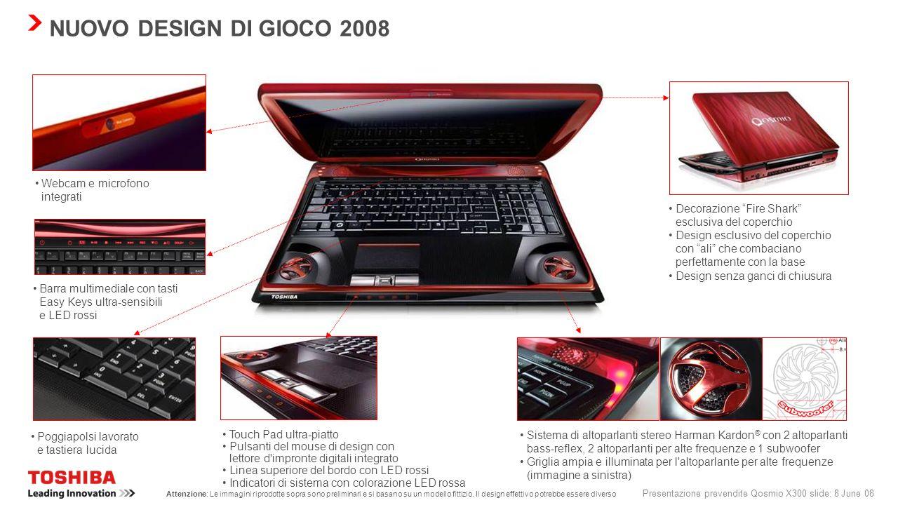 Presentazione prevendite Qosmio X300 slide: 7 June 08 NUOVO DESIGN QOSMIO Qosmio X300 definisce un'attenzione chiara ai dettagli di design Il nuovo de