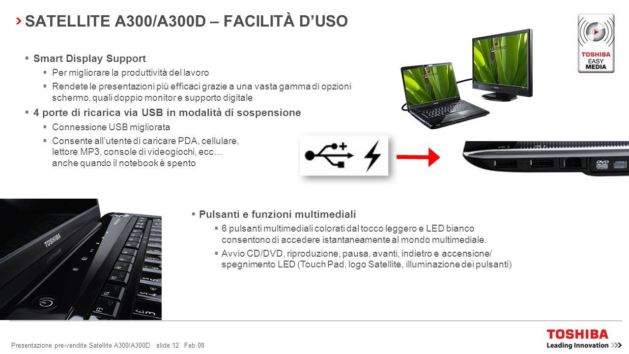 Presentazione pre-vendite Satellite A300/A300D slide:11 Feb.08 SATELLITE A300/A300D – FACILITÀ DUSO Webcam con Toshiba Face Recognition e microfono pe