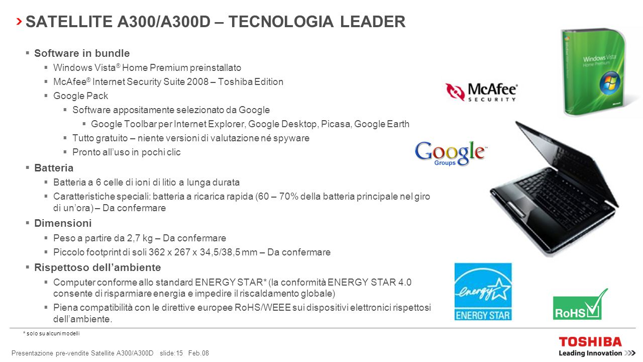 Presentazione pre-vendite Satellite A300/A300D slide:14 Feb.08 SATELLITE A300/A300D – TECNOLOGIA LEADER Processore Ampia gamma di processori basati su