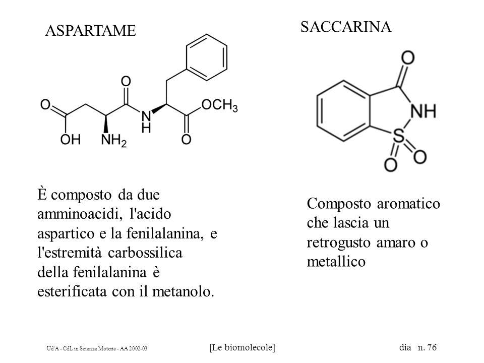 Ud'A - CdL in Scienze Motorie - AA 2002-03 [Le biomolecole] dia n. 76 È composto da due amminoacidi, l'acido aspartico e la fenilalanina, e l'estremit