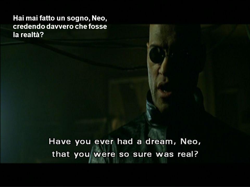 Hai mai fatto un sogno, Neo, credendo davvero che fosse la realtà