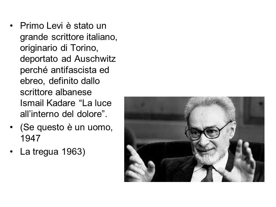 Primo Levi è stato un grande scrittore italiano, originario di Torino, deportato ad Auschwitz perché antifascista ed ebreo, definito dallo scrittore a