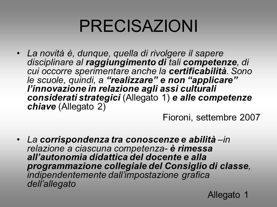 PRECISAZIONI La novità è, dunque, quella di rivolgere il sapere disciplinare al raggiungimento di tali competenze, di cui occorre sperimentare anche la certificabilità.