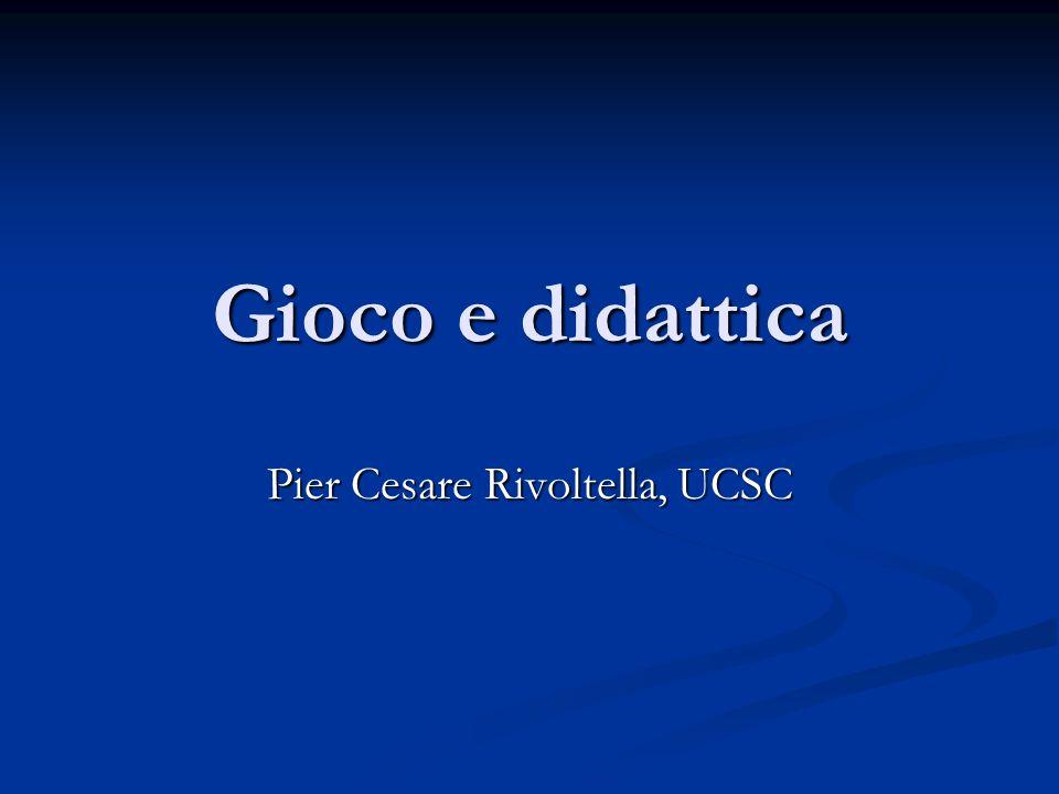 Gioco e didattica Pier Cesare Rivoltella, UCSC