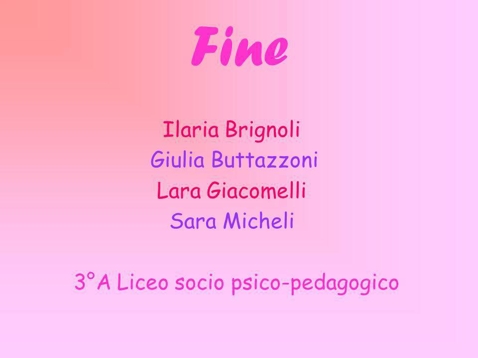 Fine Ilaria Brignoli Giulia Buttazzoni Lara Giacomelli Sara Micheli 3°A Liceo socio psico-pedagogico