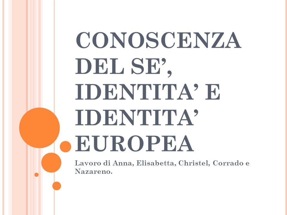 CONOSCENZA DEL SE, IDENTITA E IDENTITA EUROPEA Lavoro di Anna, Elisabetta, Christel, Corrado e Nazareno.
