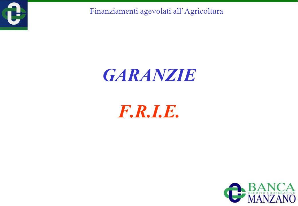Finanziamenti agevolati allAgricoltura GARANZIE F.R.I.E.