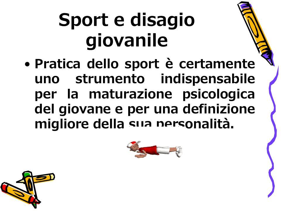 Sport e disagio giovanile Pratica dello sport è certamente uno strumento indispensabile per la maturazione psicologica del giovane e per una definizione migliore della sua personalità.
