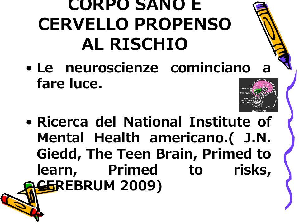 CORPO SANO E CERVELLO PROPENSO AL RISCHIO Le neuroscienze cominciano a fare luce. Ricerca del National Institute of Mental Health americano.( J.N. Gie