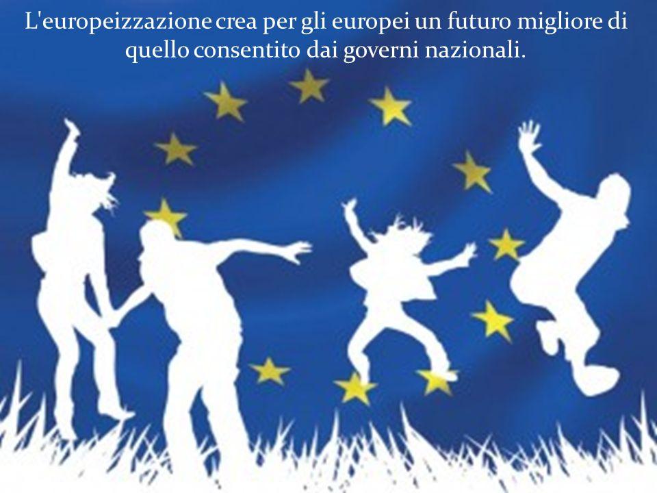 L'europeizzazione crea per gli europei un futuro migliore di quello consentito dai governi nazionali.