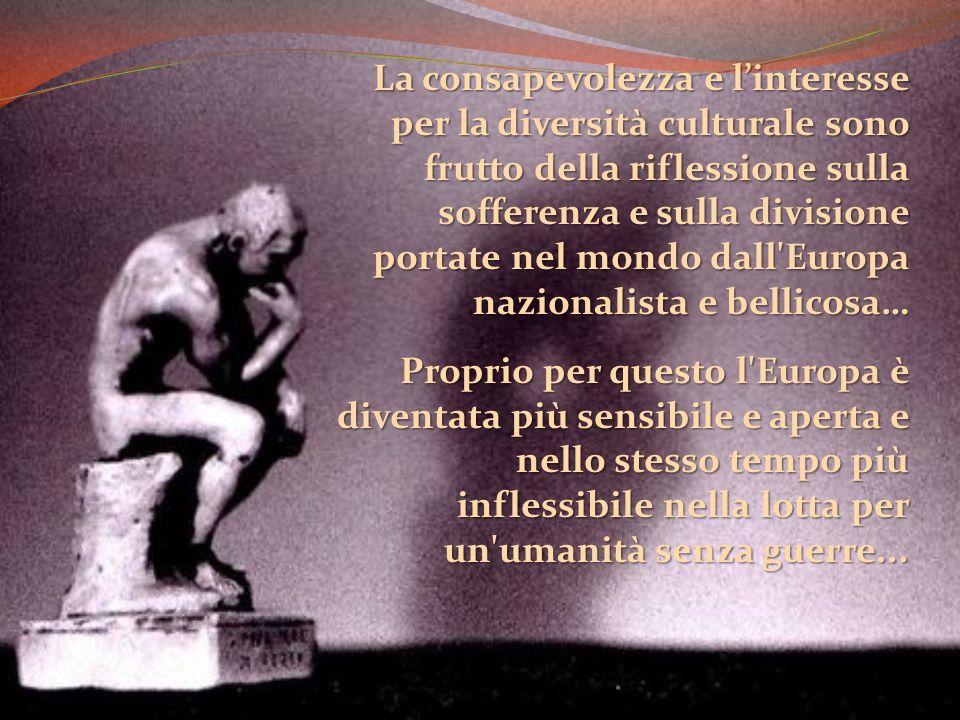 La consapevolezza e linteresse per la diversità culturale sono frutto della riflessione sulla sofferenza e sulla divisione portate nel mondo dall'Euro