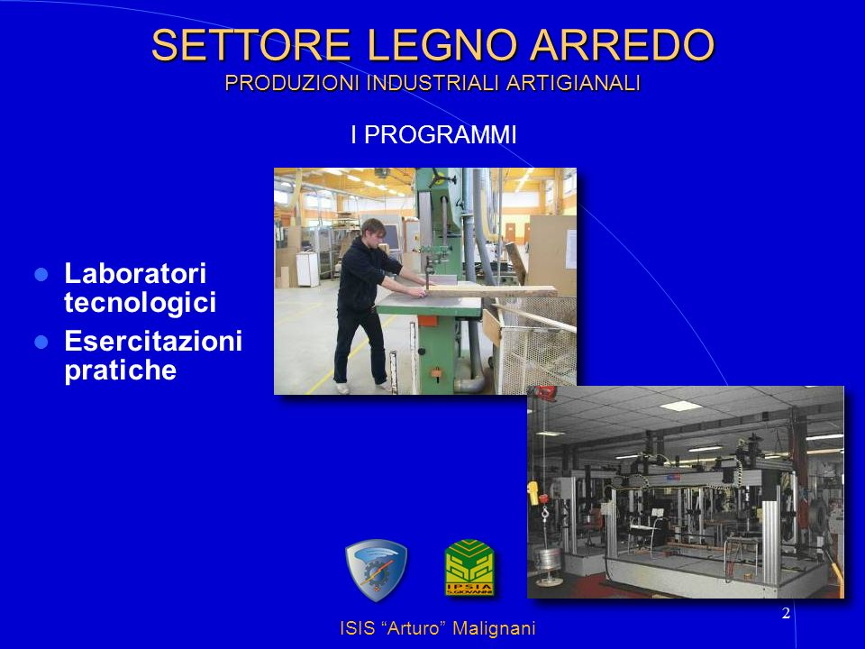 ISIS Arturo Malignani 3 SETTORE LEGNO ARREDO PRODUZIONI INDUSTRIALI ARTIGIANALI Tecnologie applicate ai materiali e ai processi produttivi