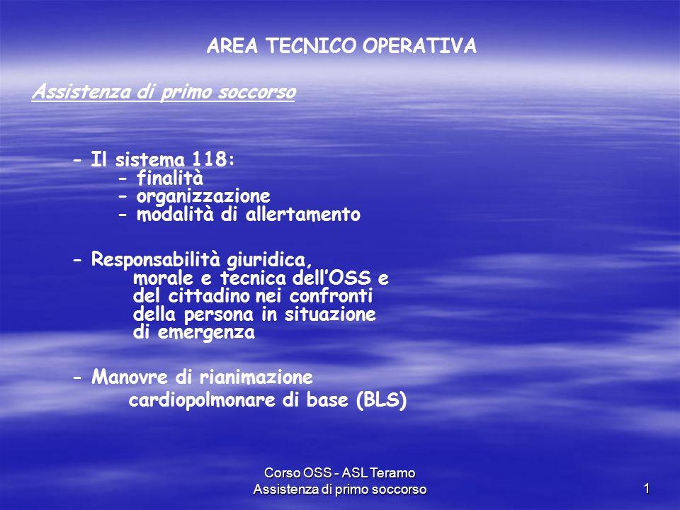 Corso OSS - ASL Teramo Assistenza di primo soccorso1 AREA TECNICO OPERATIVA Assistenza di primo soccorso - Il sistema 118: - finalità - organizzazione