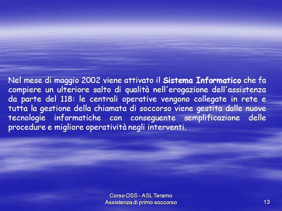 Corso OSS - ASL Teramo Assistenza di primo soccorso13 Nel mese di maggio 2002 viene attivato il Sistema Informatico che fa compiere un ulteriore salto