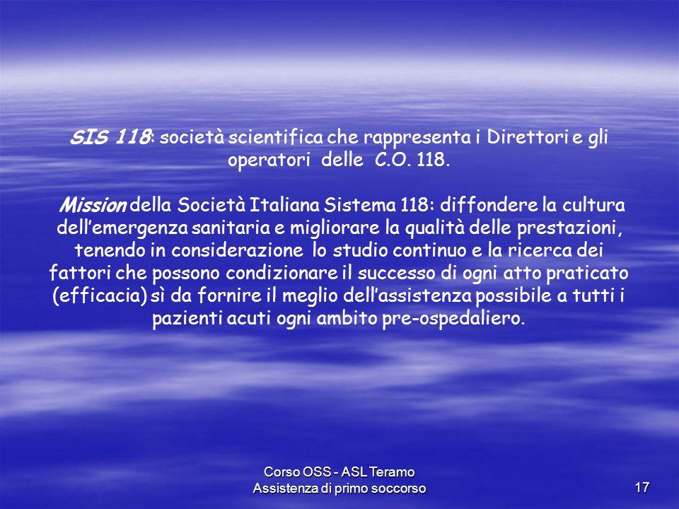 Corso OSS - ASL Teramo Assistenza di primo soccorso17 SIS 118: società scientifica che rappresenta i Direttori e gli operatori delle C.O. 118. Mission