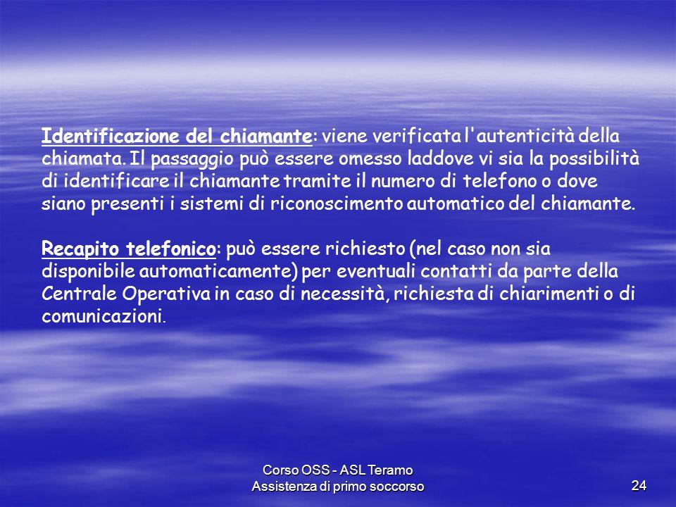 Corso OSS - ASL Teramo Assistenza di primo soccorso24 Identificazione del chiamante: viene verificata l'autenticità della chiamata. Il passaggio può e