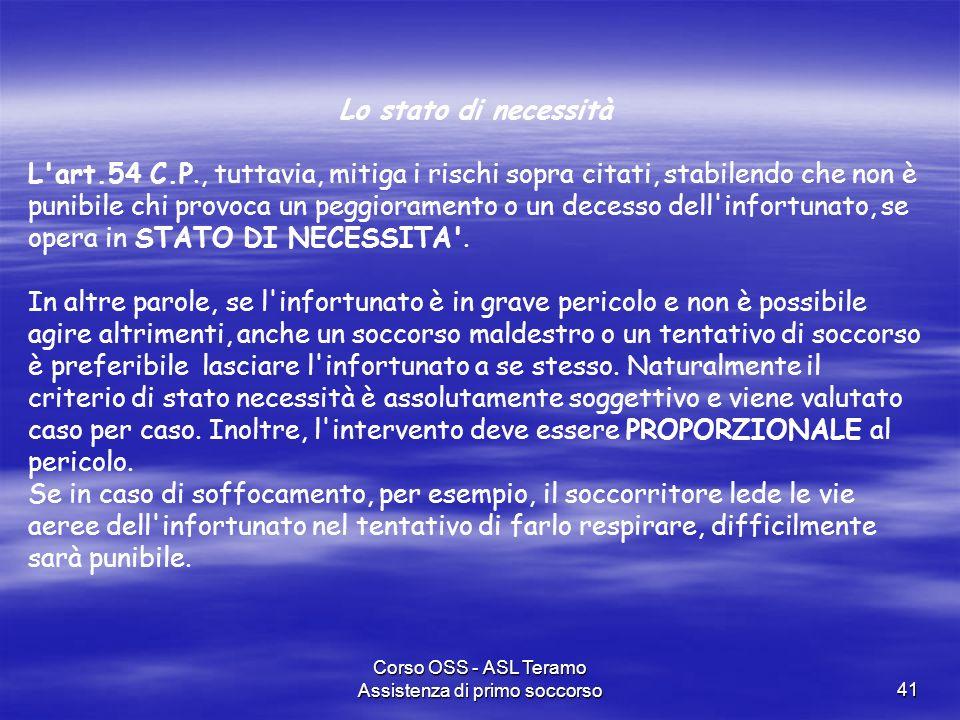 Corso OSS - ASL Teramo Assistenza di primo soccorso41 Lo stato di necessità L'art.54 C.P., tuttavia, mitiga i rischi sopra citati, stabilendo che non