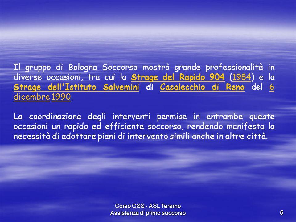 Corso OSS - ASL Teramo Assistenza di primo soccorso5 Il gruppo di Bologna Soccorso mostrò grande professionalità in diverse occasioni, tra cui la Stra