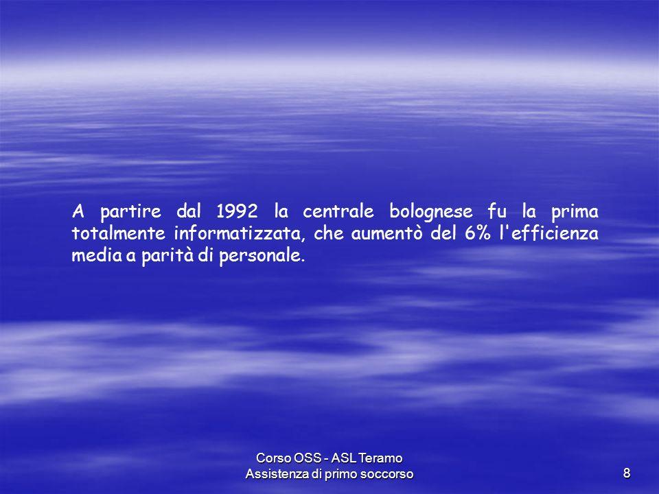 Corso OSS - ASL Teramo Assistenza di primo soccorso8 A partire dal 1992 la centrale bolognese fu la prima totalmente informatizzata, che aumentò del 6