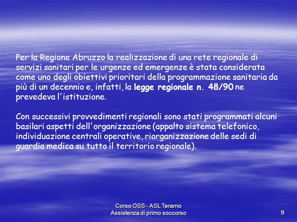 Corso OSS - ASL Teramo Assistenza di primo soccorso9 Per la Regione Abruzzo la realizzazione di una rete regionale di servizi sanitari per le urgenze
