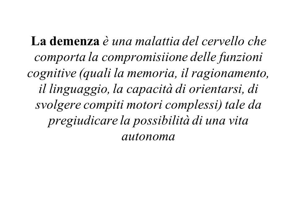 La demenza è una malattia del cervello che comporta la compromisiione delle funzioni cognitive (quali la memoria, il ragionamento, il linguaggio, la c