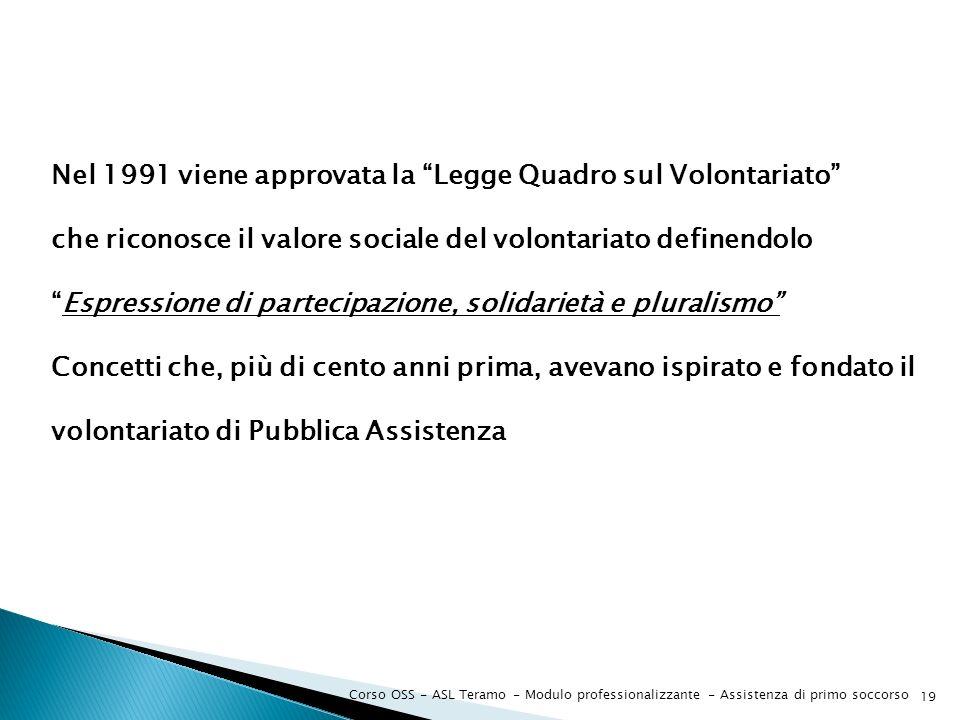 Corso OSS - ASL Teramo - Modulo professionalizzante - Assistenza di primo soccorso 19 Nel 1991 viene approvata la Legge Quadro sul Volontariato che ri