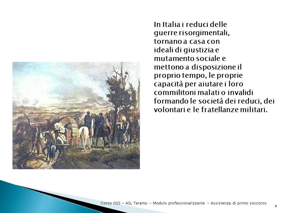 Corso OSS - ASL Teramo - Modulo professionalizzante - Assistenza di primo soccorso 4 In Italia i reduci delle guerre risorgimentali, tornano a casa co