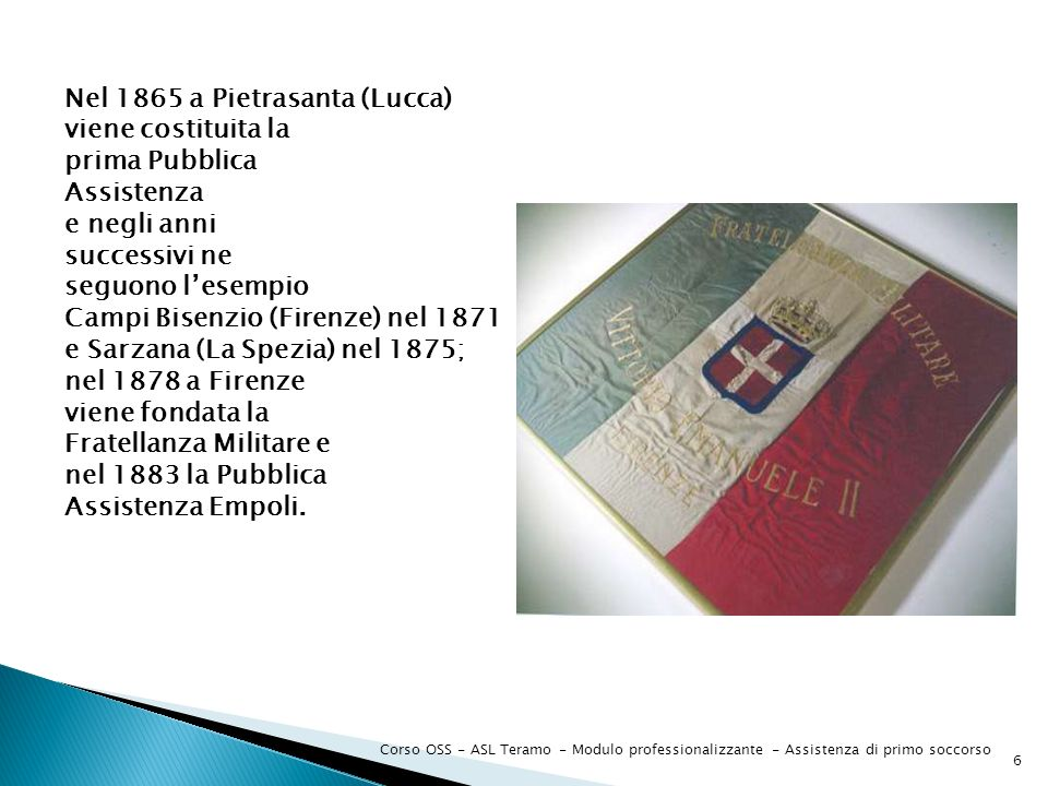 Corso OSS - ASL Teramo - Modulo professionalizzante - Assistenza di primo soccorso 6 Nel 1865 a Pietrasanta (Lucca) viene costituita la prima Pubblica