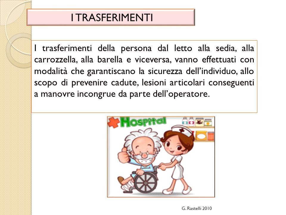 I TRASFERIMENTI G. Rastelli 2010 I trasferimenti della persona dal letto alla sedia, alla carrozzella, alla barella e viceversa, vanno effettuati con