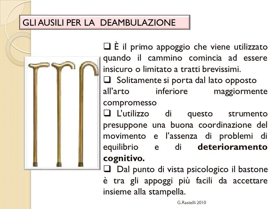 G.Rastelli 2010 GLI AUSILI PER LA DEAMBULAZIONE È il primo appoggio che viene utilizzato quando il cammino comincia ad essere insicuro o limitato a tr