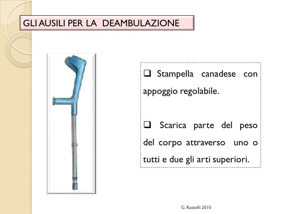G. Rastelli 2010 GLI AUSILI PER LA DEAMBULAZIONE Stampella canadese con appoggio regolabile. Scarica parte del peso del corpo attraverso uno o tutti e