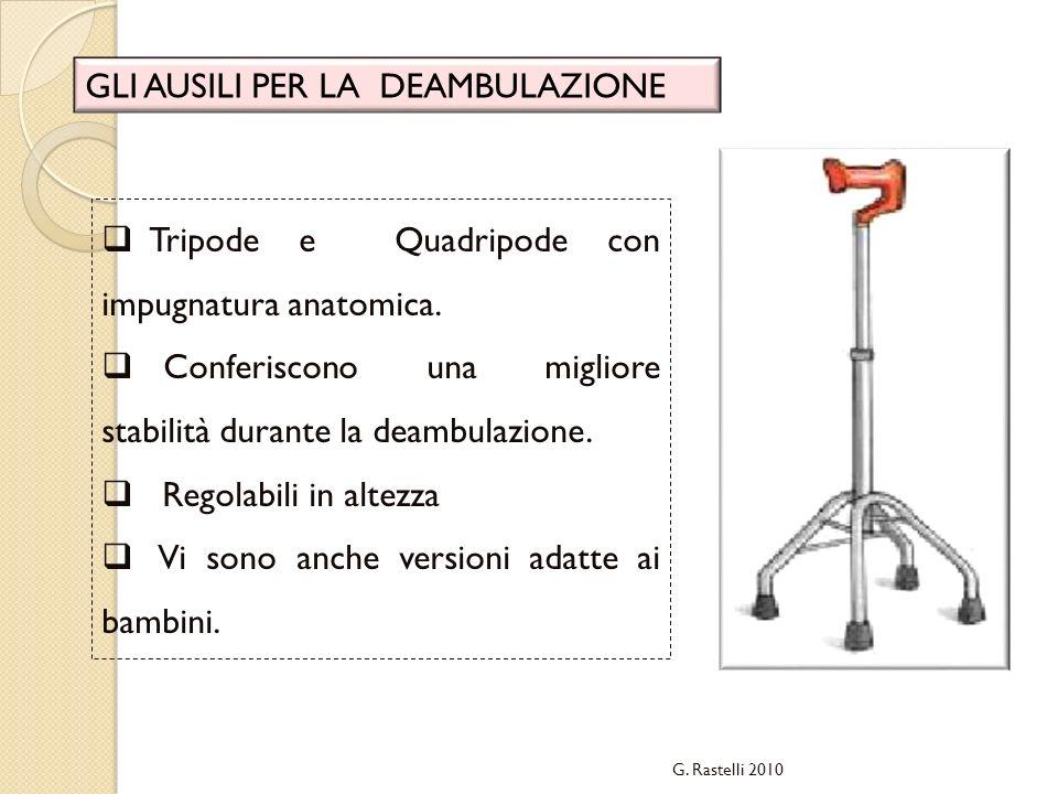 G. Rastelli 2010 GLI AUSILI PER LA DEAMBULAZIONE Tripode e Quadripode con impugnatura anatomica. Conferiscono una migliore stabilità durante la deambu