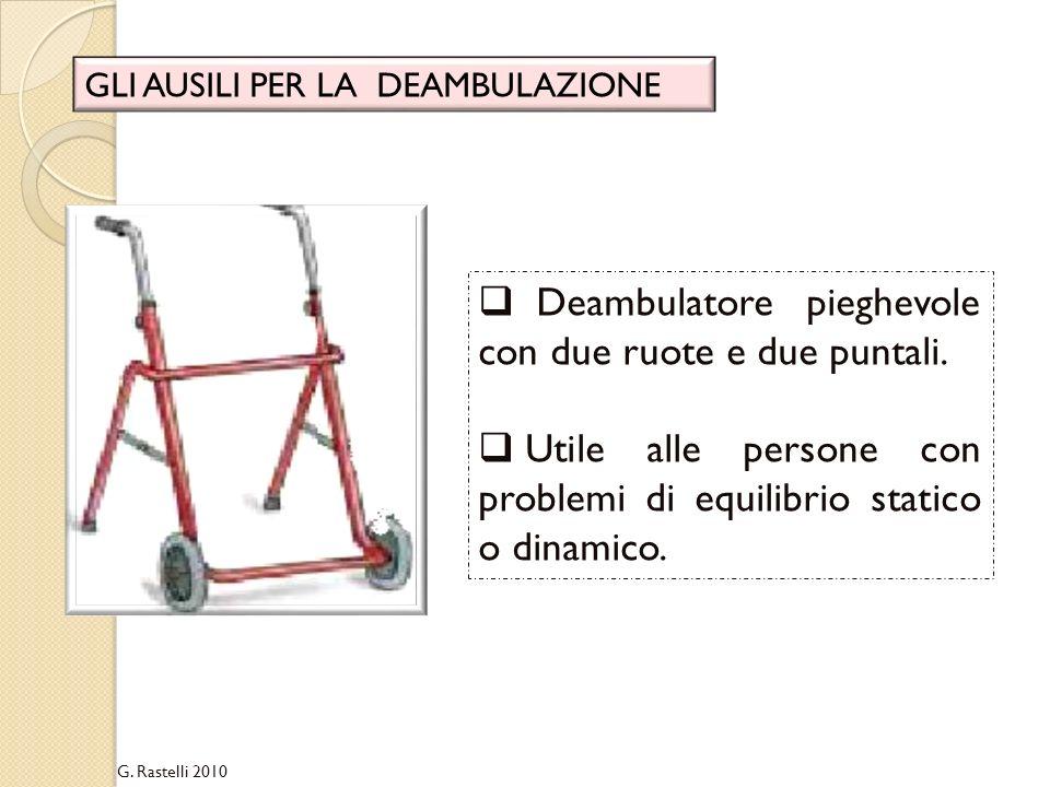 G. Rastelli 2010 GLI AUSILI PER LA DEAMBULAZIONE Deambulatore pieghevole con due ruote e due puntali. Utile alle persone con problemi di equilibrio st