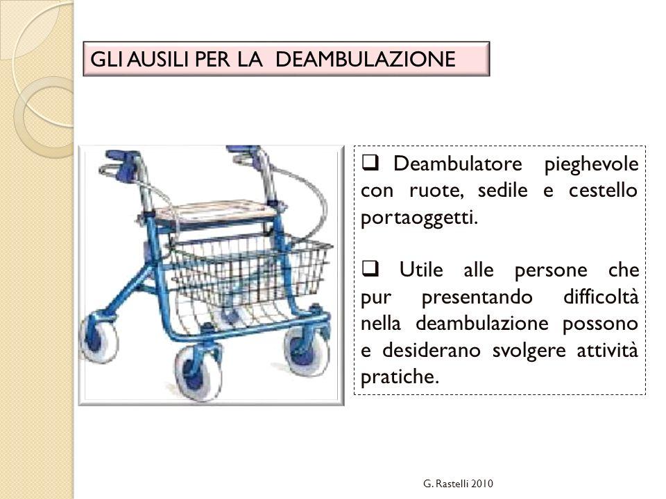 G. Rastelli 2010 GLI AUSILI PER LA DEAMBULAZIONE Deambulatore pieghevole con ruote, sedile e cestello portaoggetti. Utile alle persone che pur present