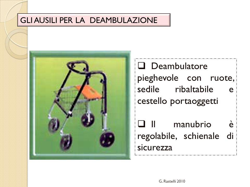 G. Rastelli 2010 GLI AUSILI PER LA DEAMBULAZIONE Deambulatore pieghevole con ruote, sedile ribaltabile e cestello portaoggetti Il manubrio è regolabil