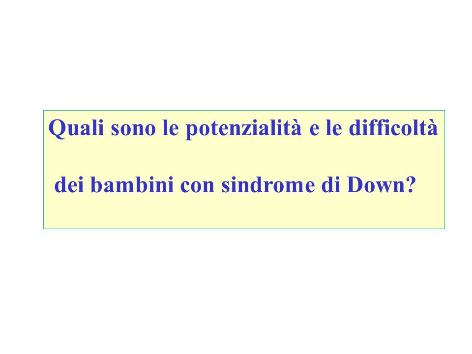 Quali sono le potenzialità e le difficoltà dei bambini con sindrome di Down?