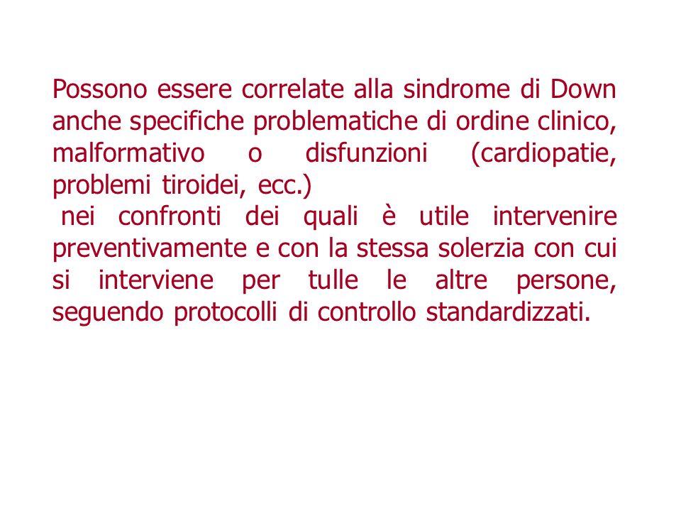 Possono essere correlate alla sindrome di Down anche specifiche problematiche di ordine clinico, malformativo o disfunzioni (cardiopatie, problemi tir