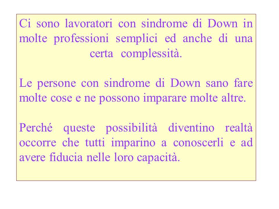 Ci sono lavoratori con sindrome di Down in molte professioni semplici ed anche di una certa complessità. Le persone con sindrome di Down sano fare mol