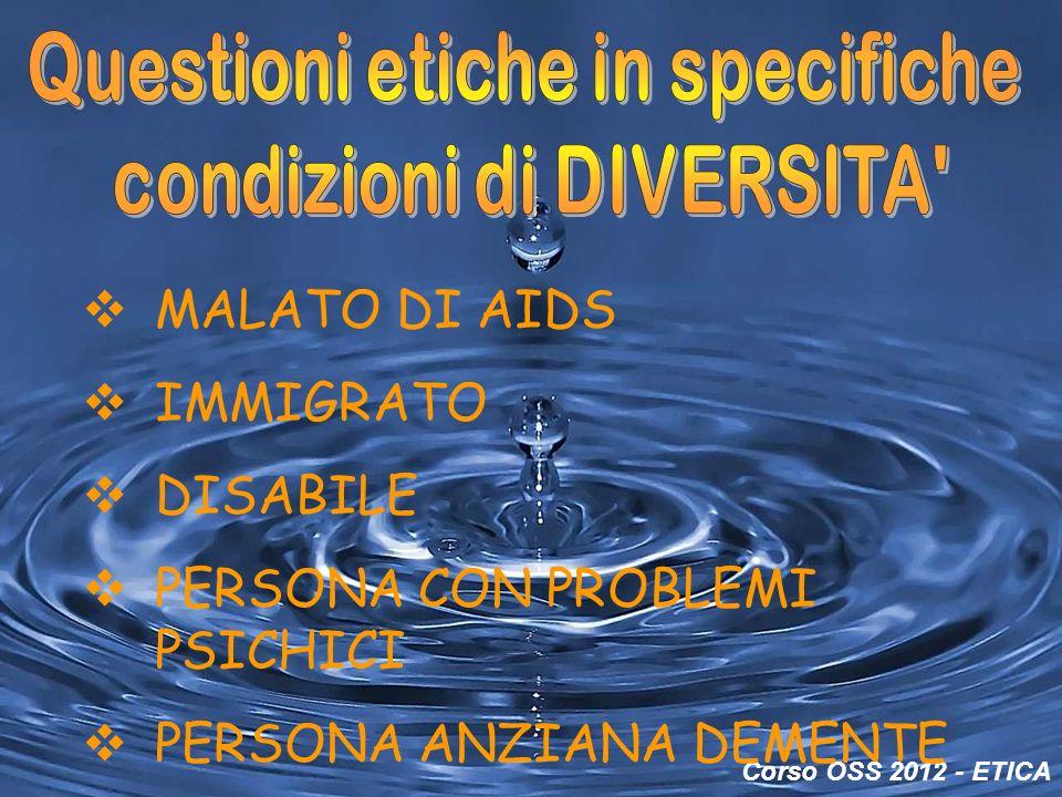 Corso OSS 2012 - ETICA MALATO DI AIDS IMMIGRATO DISABILE PERSONA CON PROBLEMI PSICHICI PERSONA ANZIANA DEMENTE